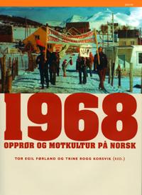 Tor Egil Førland og Trine Rogg Korsvik (red.): 1968, Opprør og motkultur på norsk, Pax 2006, 188 s.